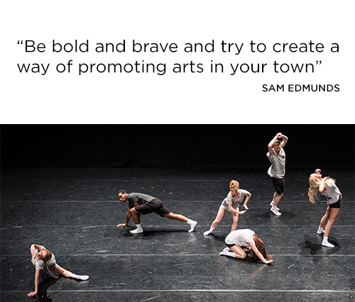 Be bold and brave and try to create a way of promoting arts in your town