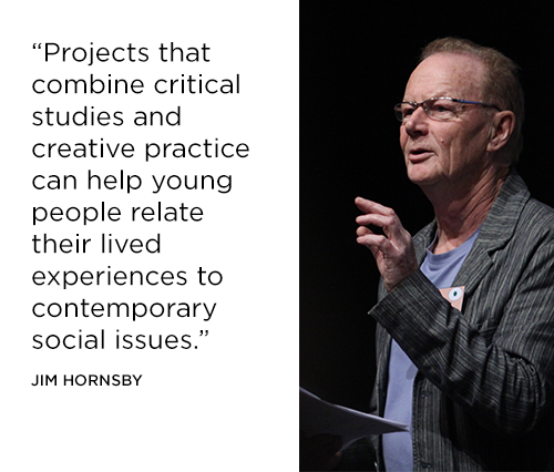 Projects that combine critical studies and creative practice can help young people relate their lived experiences to contemporary issues - Jim Hornsby